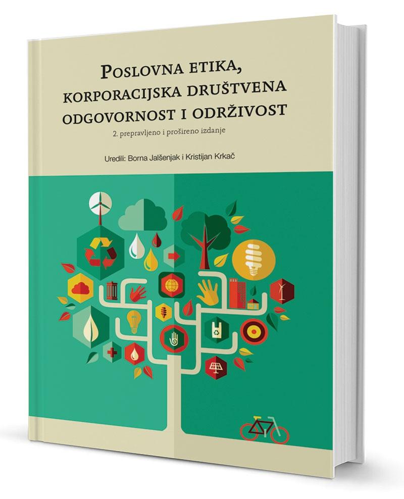 POSLOVNA ETIKA, KORPORACIJSKA DRUŠTVENA ODGOVORNOST I ODRŽIVOST, II. prepravljeno i prošireno izdanje - Naruči svoju knjigu