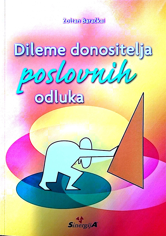 DILEME DONOSITELJA POSLOVNIH ODLUKA - Naruči svoju knjigu