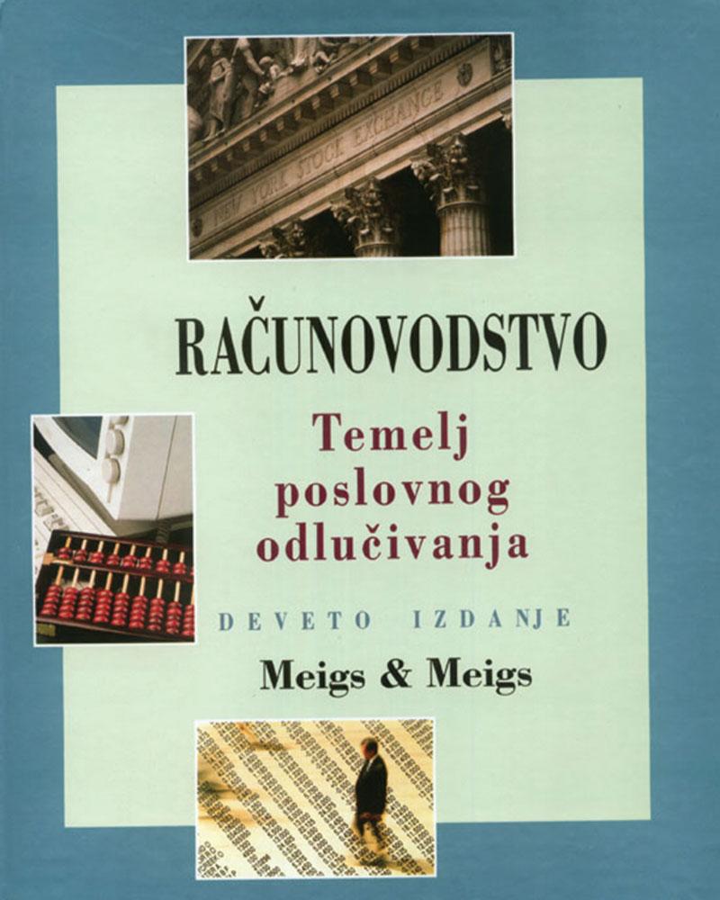RAČUNOVODSTVO: TEMELJ POSLOVNOG ODLUČIVANJA, deveto izdanje - Naruči svoju knjigu