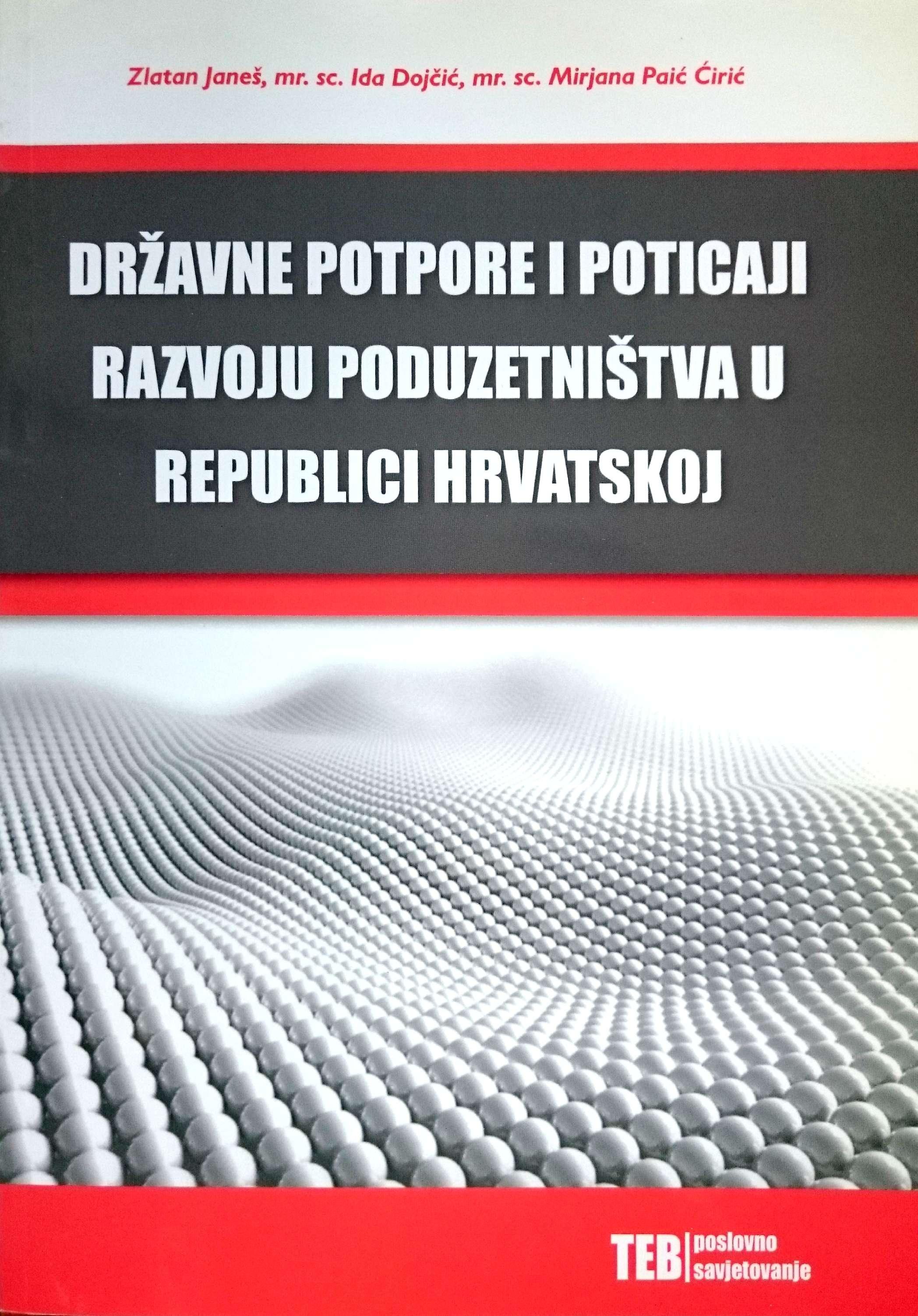 DRŽAVNE POTPORE I POTICAJI RAZVOJU PODUZETNIŠTVA U REPUBLICI HRVATSKOJ - Naruči svoju knjigu