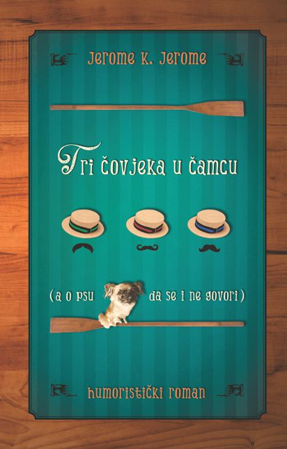 TRI ČOVJEKA U ČAMCU (a o psu da se i ne govori) - Naruči svoju knjigu