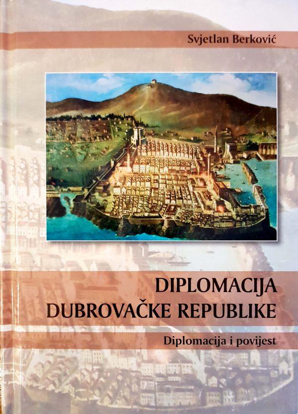 DIPLOMACIJA DUBROVAČKE REPUBLIKE - Naruči svoju knjigu