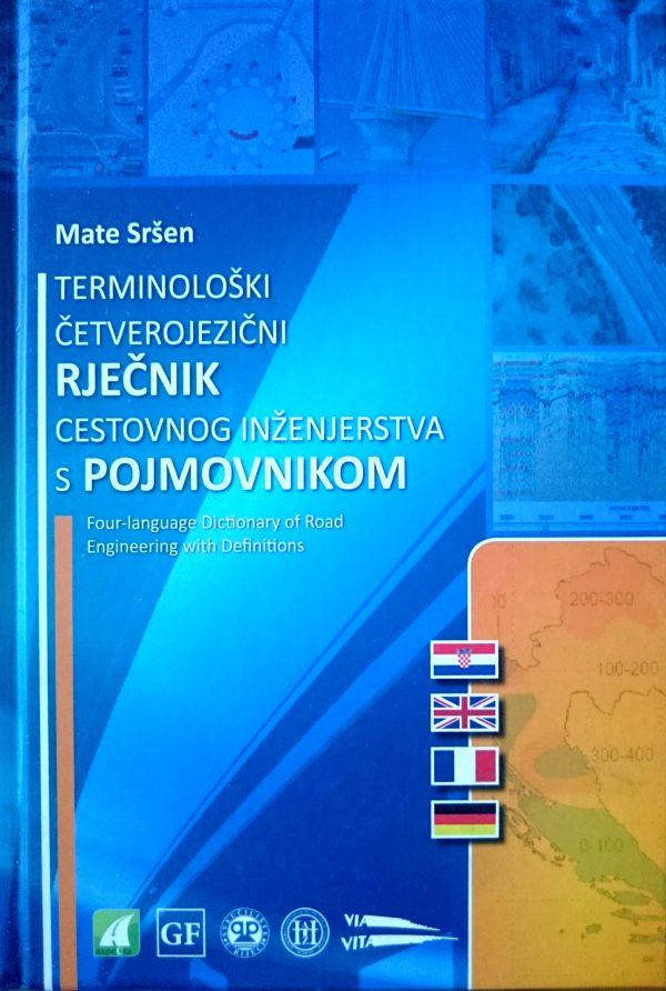 TERMINOLOŠKI ČETVEROJEZIČNI RJEČNIK CESTOVNOG INŽENJERSTVA S POJMOVNIKOM - Naruči svoju knjigu