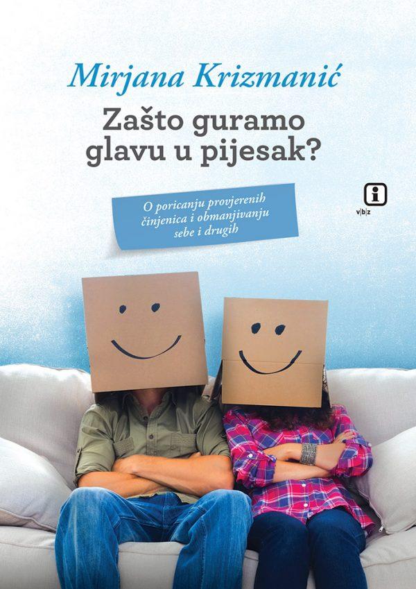 ZAŠTO GURAMO GLAVU U PIJESAK - Naruči svoju knjigu