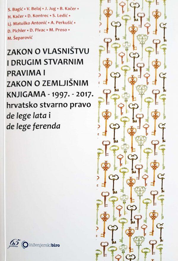 ZAKON O VLASNIŠTVU I DRUGIM STVARNIM PRAVIMA I ZAKON O ZEMLJIŠNIM KNJIGAMA – 1997. – 2017. hrvatsko stvarno pravo de lege lata i de lege ferenda + CD - Naruči svoju knjigu