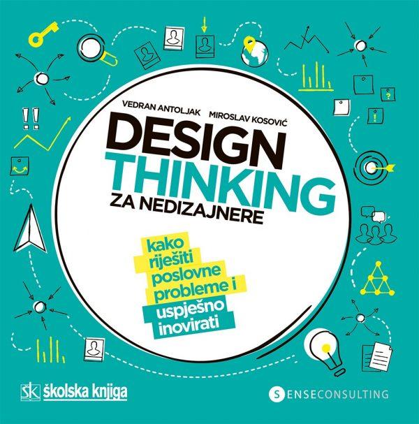 Design thinking za nedizajnere – kako riješiti poslovne probleme i uspješno inovirati - Naruči svoju knjigu