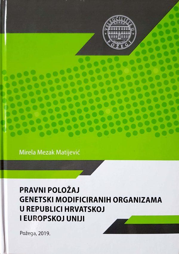 PRAVNI POLOŽAJ GENETSKI MODIFICIRANIH ORGANIZAMA U REPUBLICI HRVATSKOJ I EUROPSKOJ UNIJI - Naruči svoju knjigu
