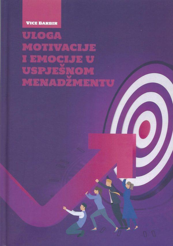 ULOGA MOTIVACIJE I EMOCIJE U USPJEŠNOM MENADŽMENTU - Naruči svoju knjigu