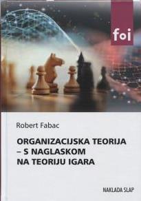 ORGANIZACIJSKA TEORIJA – S NAGLASKOM NA TEORIJU IGARA - Naruči svoju knjigu